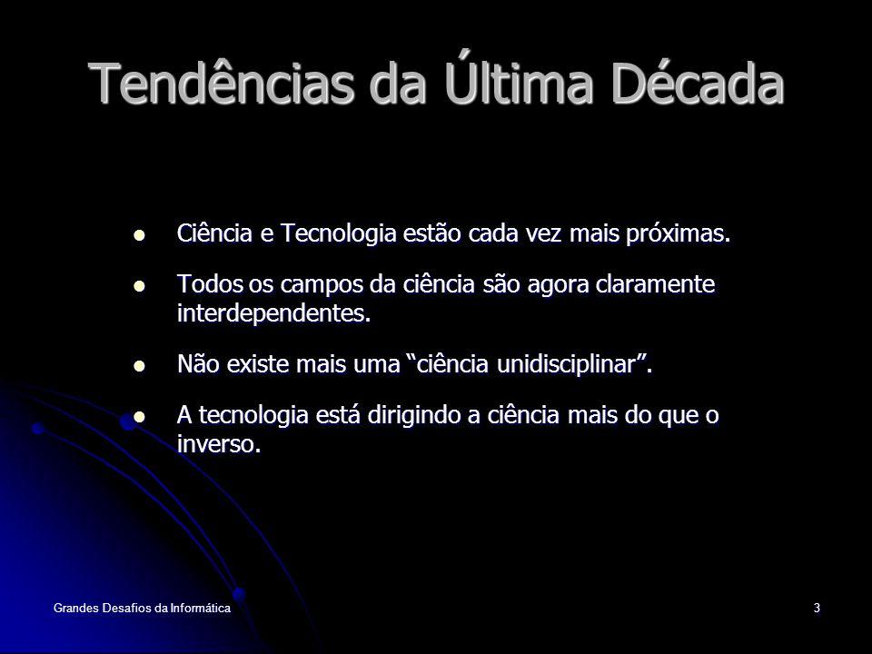 Grandes Desafios da Informática3 Tendências da Última Década Ciência e Tecnologia estão cada vez mais próximas.