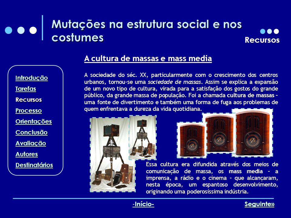 Mutações na estrutura social e nos costumes Recursos A cultura de massas e mass media A sociedade do séc. XX, particularmente com o crescimento dos ce