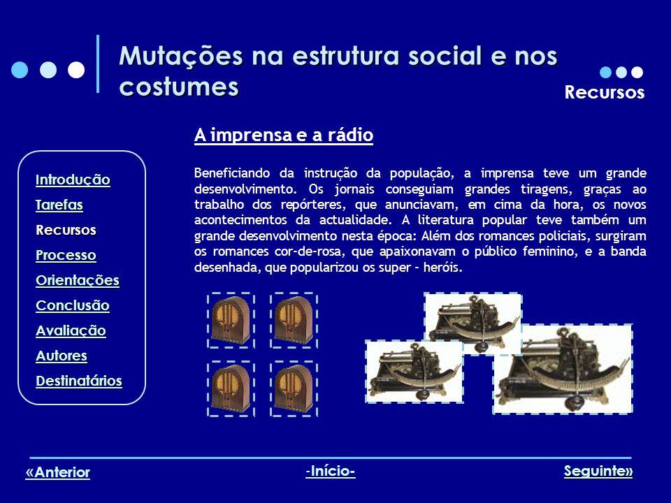 Mutações na estrutura social e nos costumes Recursos A imprensa e a rádio Beneficiando da instrução da população, a imprensa teve um grande desenvolvimento.