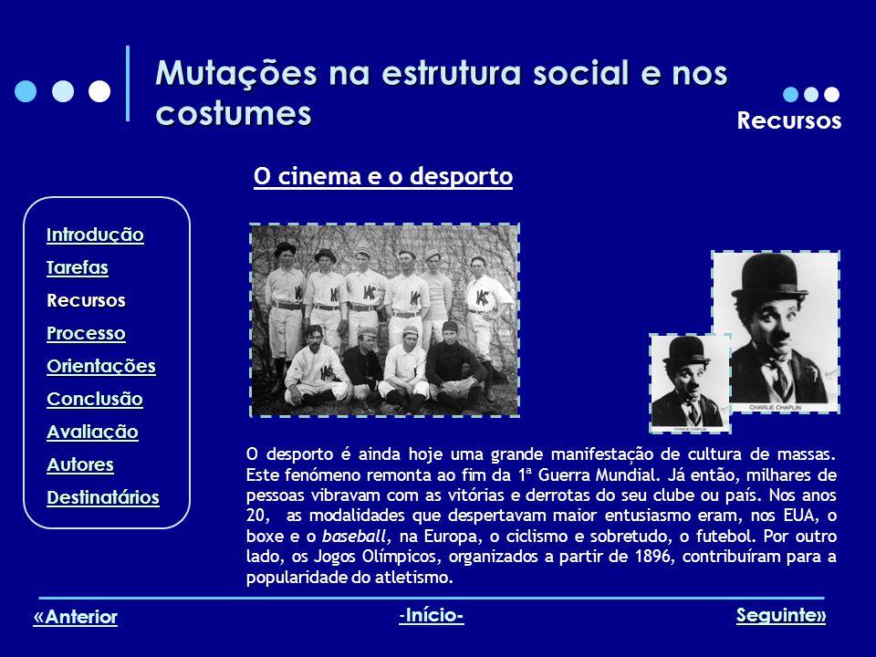 Mutações na estrutura social e nos costumes Recursos O cinema e o desporto O desporto é ainda hoje uma grande manifestação de cultura de massas. Este