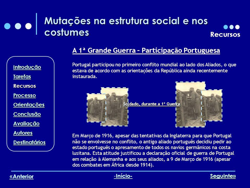 Mutações na estrutura social e nos costumes Recursos A 1ª Grande Guerra – Participação Portuguesa Soldado, durante a 1ª Guerra Em Março de 1916, apesa