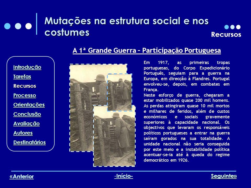 Mutações na estrutura social e nos costumes Recursos Em 1917, as primeiras tropas portuguesas, do Corpo Expedicionário Português, seguiam para a guerr