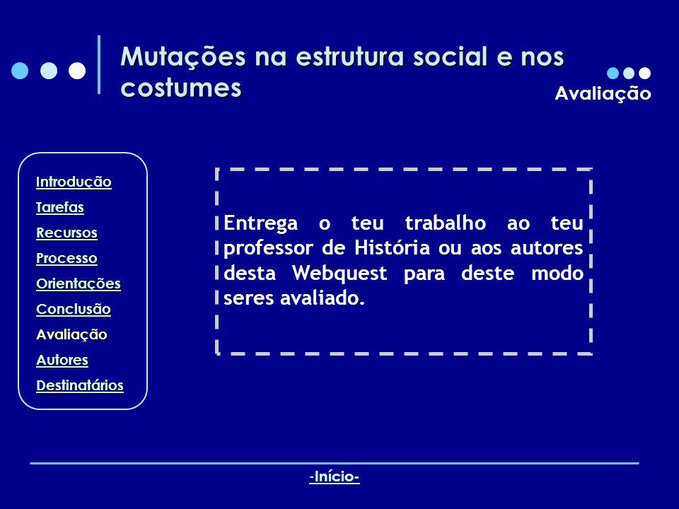 Mutações na estrutura social e nos costumes Avaliação Entrega o teu trabalho ao teu professor de História ou aos autores desta Webquest para deste modo seres avaliado.