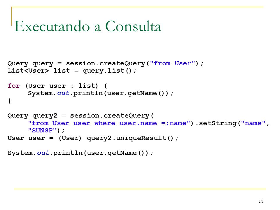 11 Executando a Consulta Query query = session.createQuery(