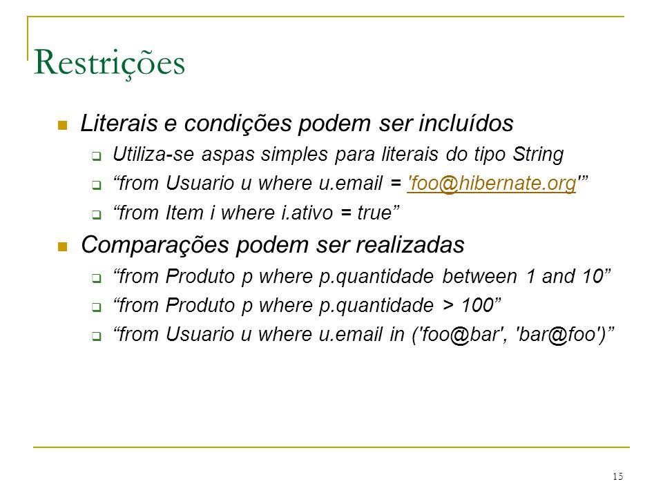 15 Restrições Literais e condições podem ser incluídos Utiliza-se aspas simples para literais do tipo String from Usuario u where u.email = 'foo@hiber