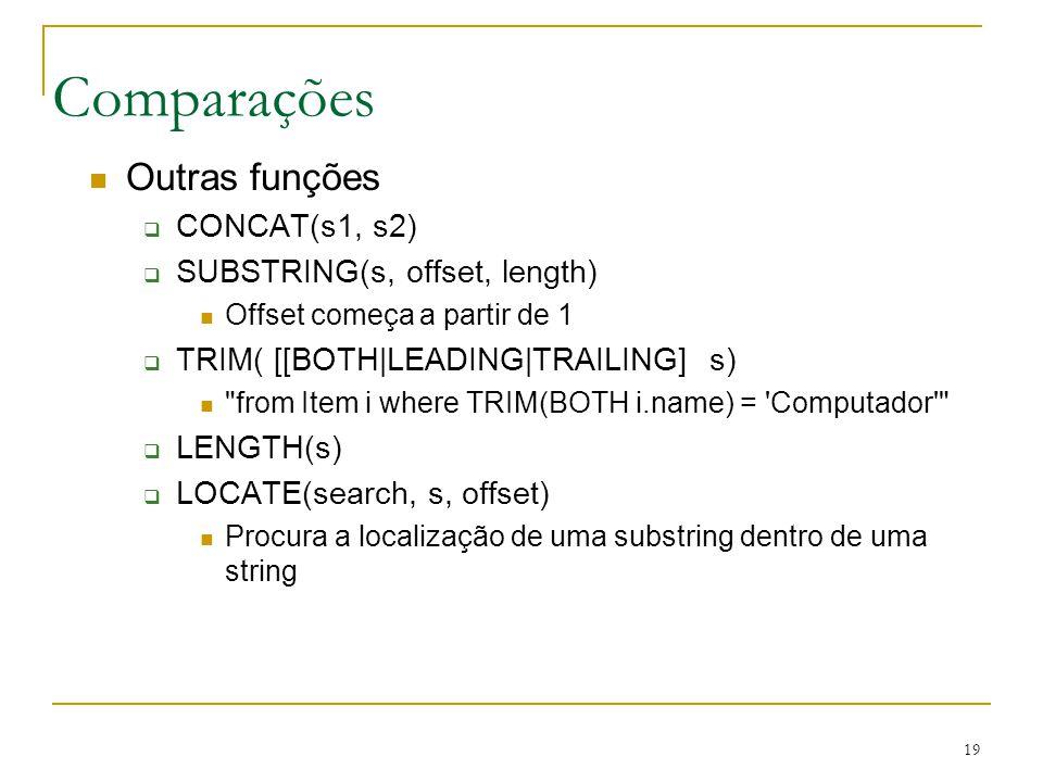 19 Comparações Outras funções CONCAT(s1, s2) SUBSTRING(s, offset, length) Offset começa a partir de 1 TRIM( [[BOTH|LEADING|TRAILING] s)