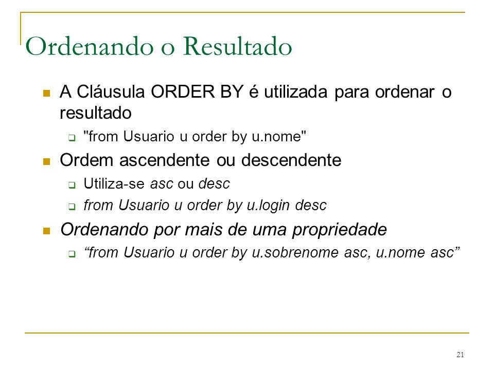 21 Ordenando o Resultado A Cláusula ORDER BY é utilizada para ordenar o resultado