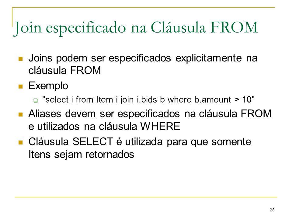 28 Join especificado na Cláusula FROM Joins podem ser especificados explicitamente na cláusula FROM Exemplo