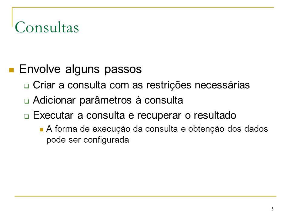 5 Consultas Envolve alguns passos Criar a consulta com as restrições necessárias Adicionar parâmetros à consulta Executar a consulta e recuperar o res