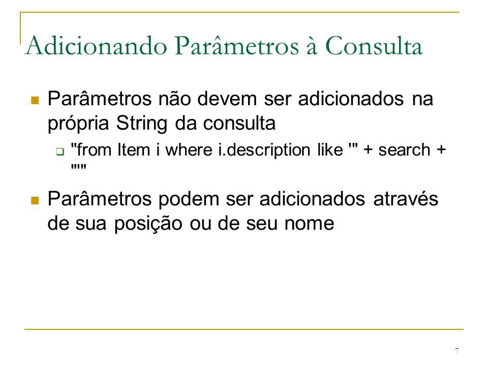 7 Adicionando Parâmetros à Consulta Parâmetros não devem ser adicionados na própria String da consulta