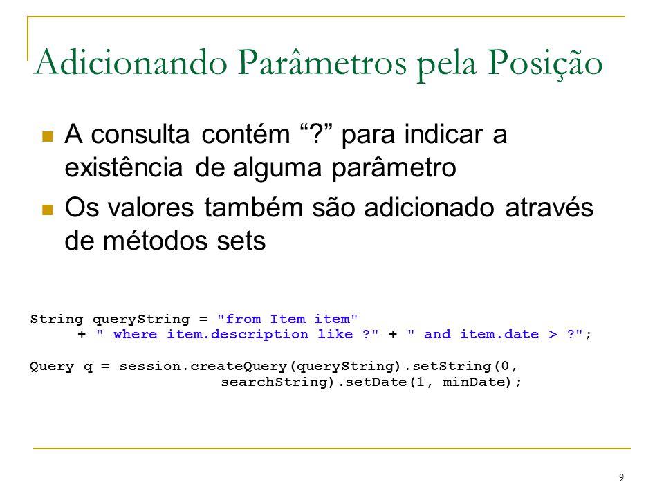 9 Adicionando Parâmetros pela Posição String queryString =