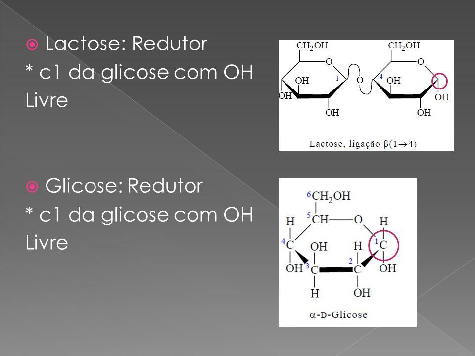 Lactose: Redutor * c1 da glicose com OH Livre Glicose: Redutor * c1 da glicose com OH Livre