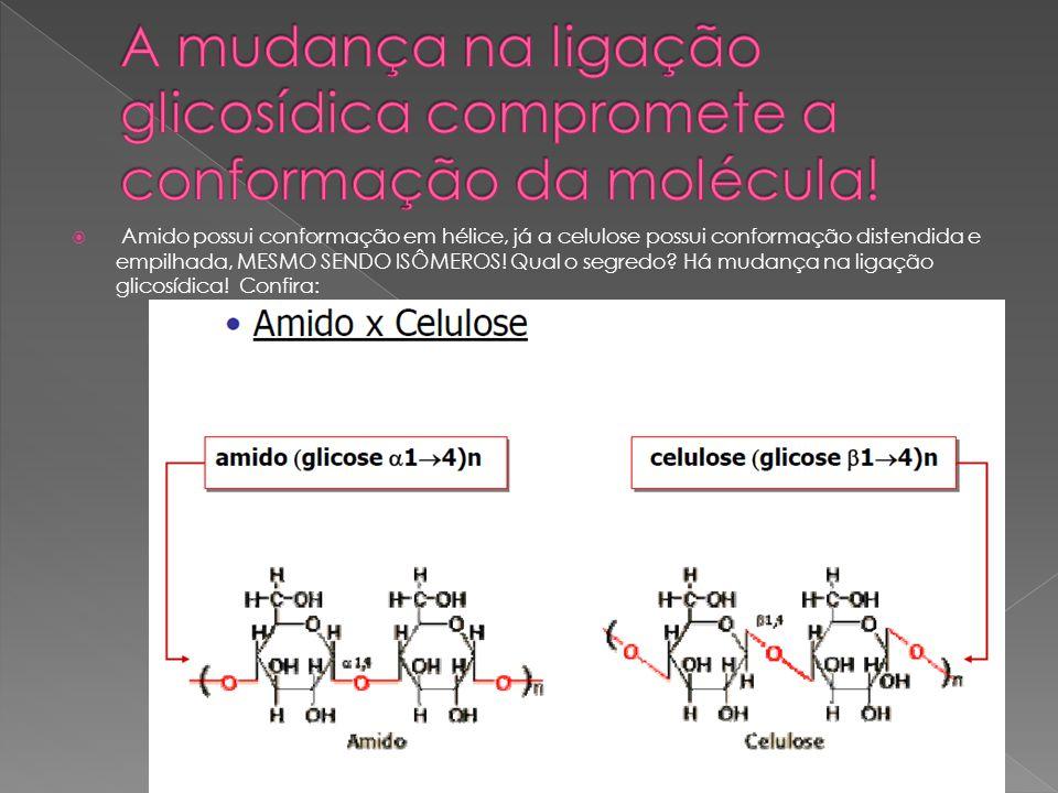 Amido possui conformação em hélice, já a celulose possui conformação distendida e empilhada, MESMO SENDO ISÔMEROS! Qual o segredo? Há mudança na ligaç