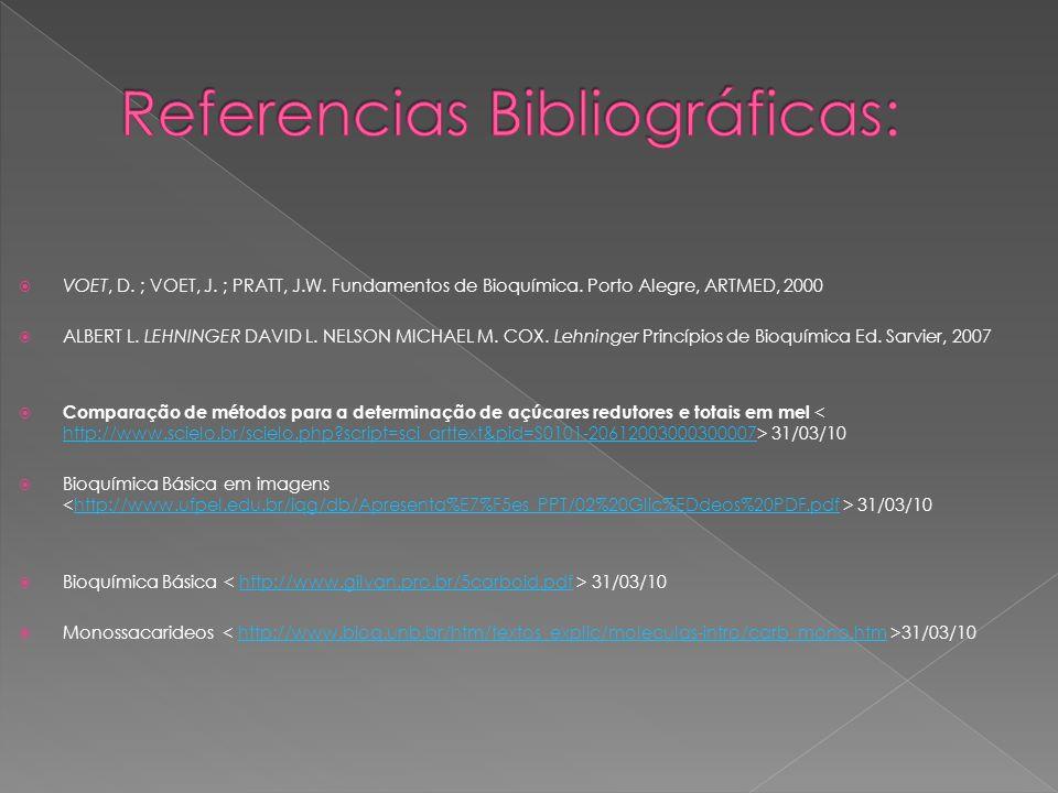 VOET, D. ; VOET, J. ; PRATT, J.W. Fundamentos de Bioquímica. Porto Alegre, ARTMED, 2000 ALBERT L. LEHNINGER DAVID L. NELSON MICHAEL M. COX. Lehninger