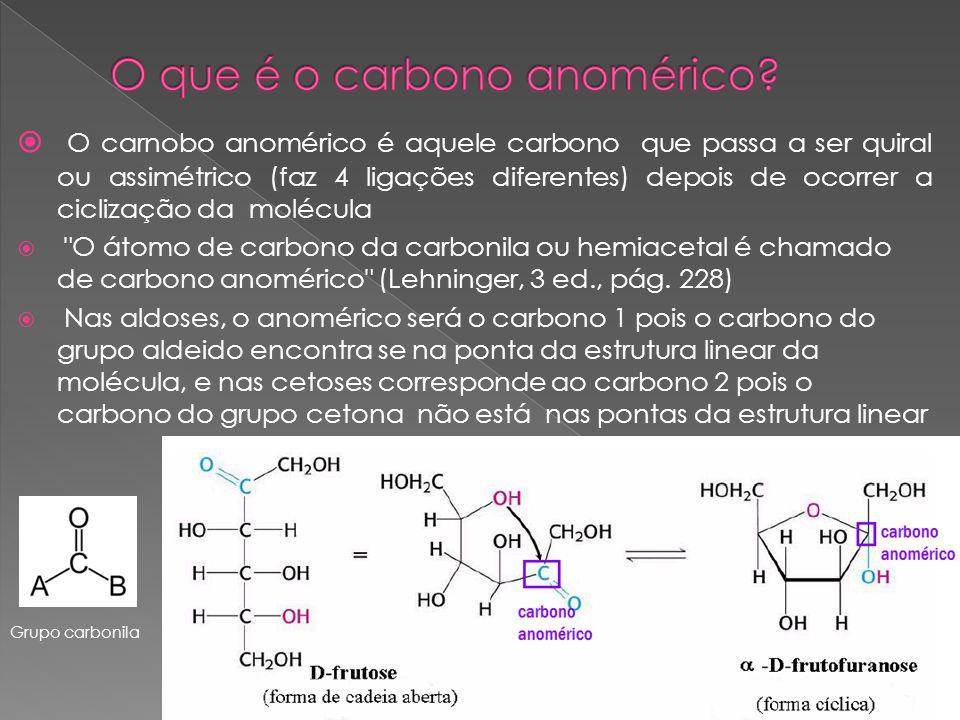 O carnobo anomérico é aquele carbono que passa a ser quiral ou assimétrico (faz 4 ligações diferentes) depois de ocorrer a ciclização da molécula