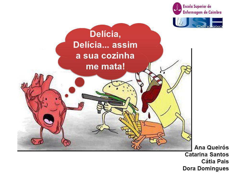 Delícia, Delícia... assim a sua cozinha me mata! Ana Queirós Catarina Santos Cátia Pais Dora Domingues