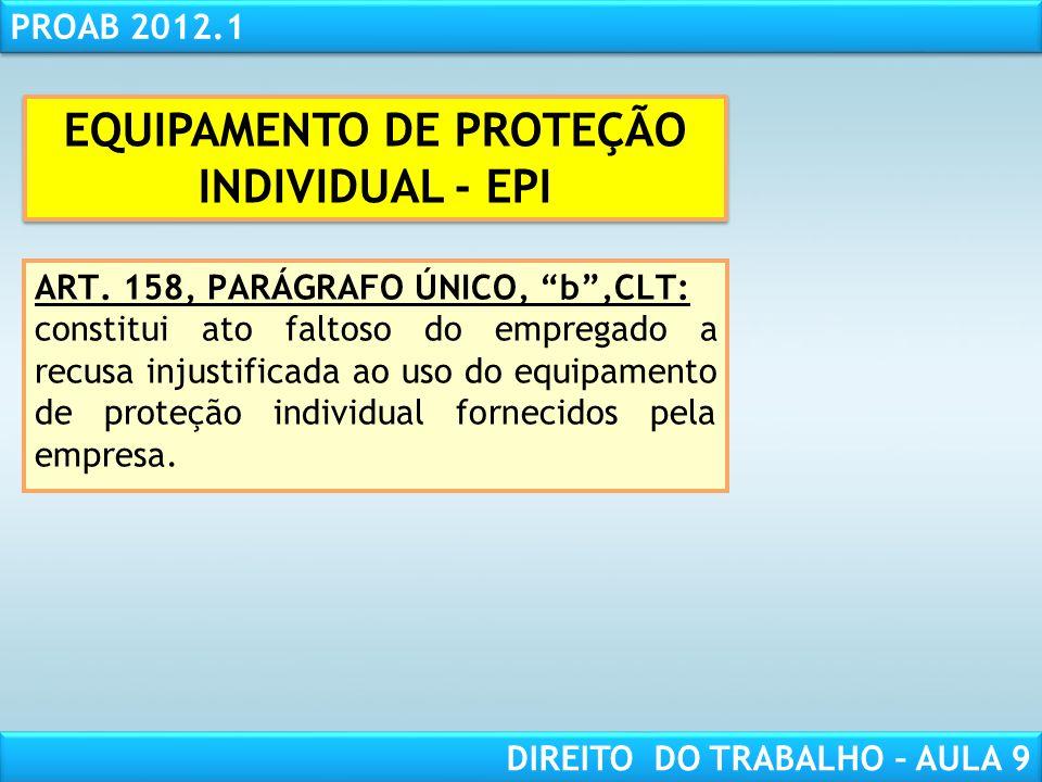 RESPONSABILIDADE CIVIL AULA 1 PROAB 2012.1 DIREITO DO TRABALHO – AULA 9 ART. 158, PARÁGRAFO ÚNICO, b,CLT: constitui ato faltoso do empregado a recusa