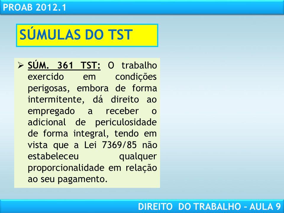 RESPONSABILIDADE CIVIL AULA 1 PROAB 2012.1 DIREITO DO TRABALHO – AULA 9 SÚMULAS DO TST SÚM. 361 TST: O trabalho exercido em condições perigosas, embor