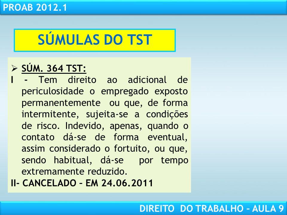 RESPONSABILIDADE CIVIL AULA 1 PROAB 2012.1 DIREITO DO TRABALHO – AULA 9 SÚMULAS DO TST SÚM. 364 TST: I - Tem direito ao adicional de periculosidade o