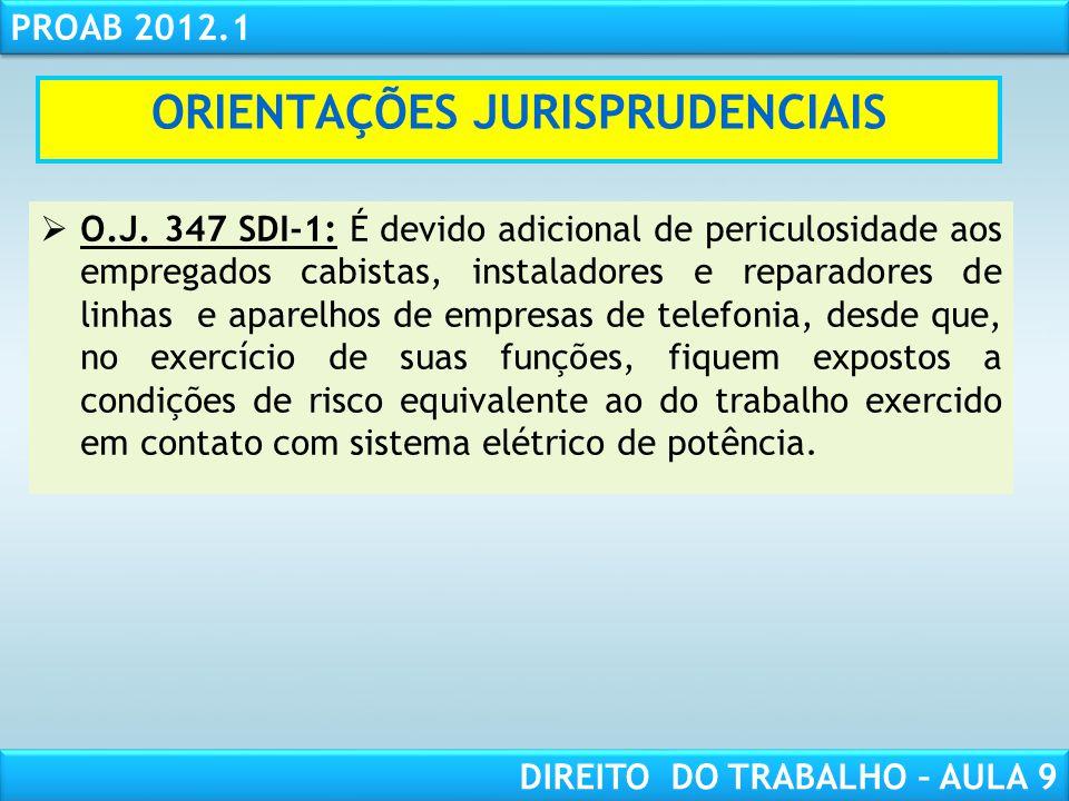 RESPONSABILIDADE CIVIL AULA 1 PROAB 2012.1 DIREITO DO TRABALHO – AULA 9 ORIENTAÇÕES JURISPRUDENCIAIS O.J. 347 SDI-1: É devido adicional de periculosid