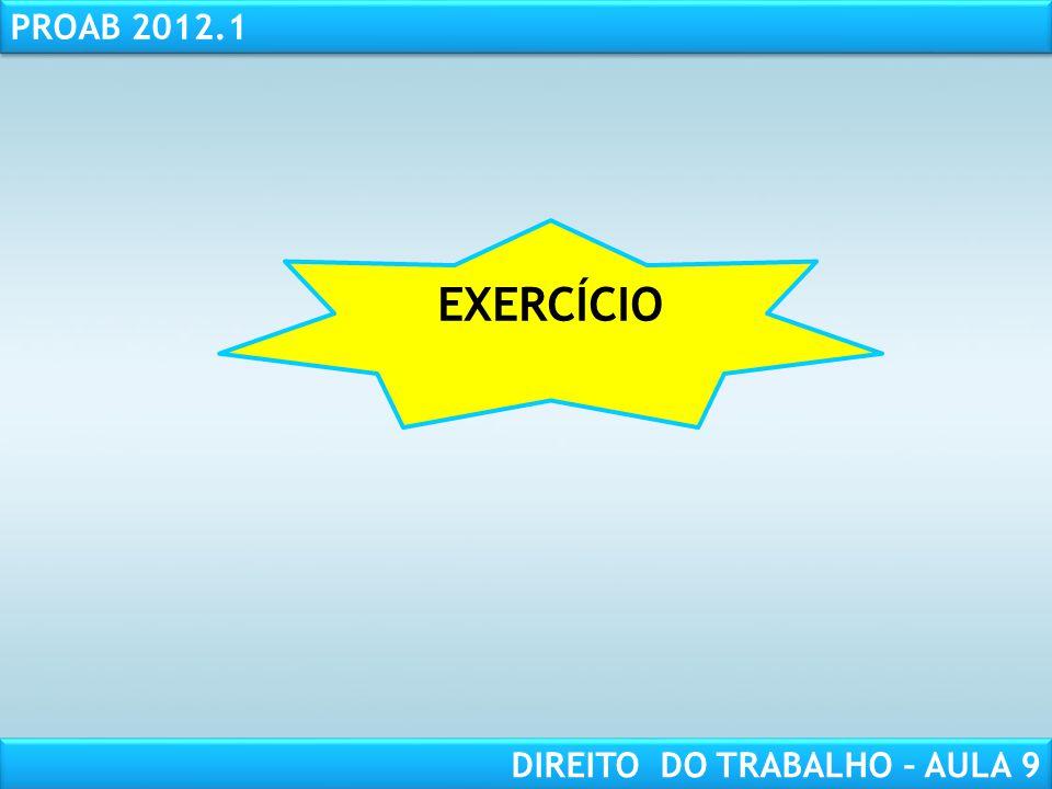 RESPONSABILIDADE CIVIL AULA 1 PROAB 2012.1 DIREITO DO TRABALHO – AULA 9 EXERCÍCIO
