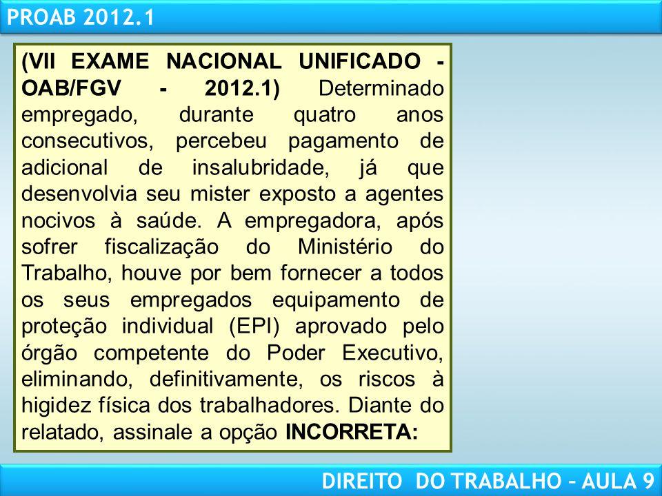 RESPONSABILIDADE CIVIL AULA 1 PROAB 2012.1 DIREITO DO TRABALHO – AULA 9 (VII EXAME NACIONAL UNIFICADO - OAB/FGV - 2012.1) Determinado empregado, duran