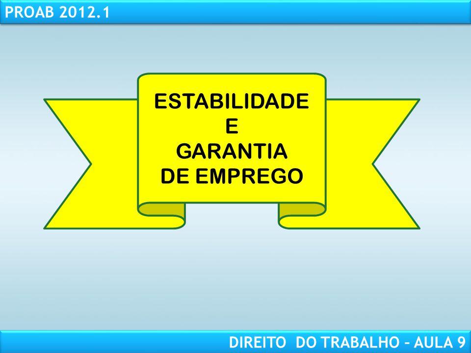 RESPONSABILIDADE CIVIL AULA 1 PROAB 2012.1 DIREITO DO TRABALHO – AULA 9 ESTABILIDADE E GARANTIA DE EMPREGO