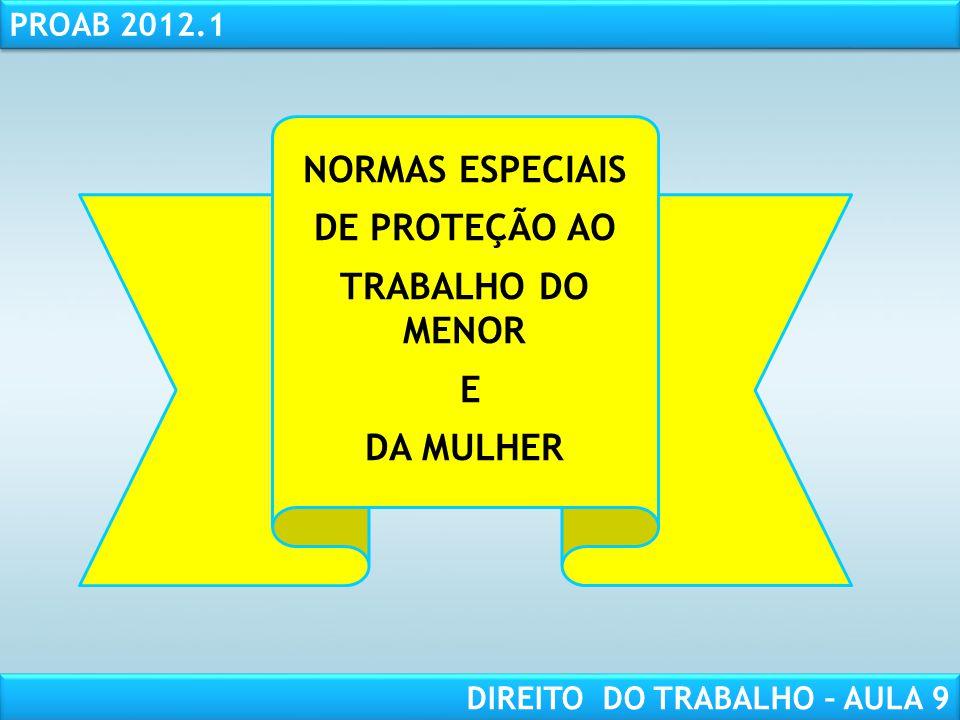 RESPONSABILIDADE CIVIL AULA 1 PROAB 2012.1 DIREITO DO TRABALHO – AULA 9 NORMAS ESPECIAIS DE PROTEÇÃO AO TRABALHO DO MENOR E DA MULHER