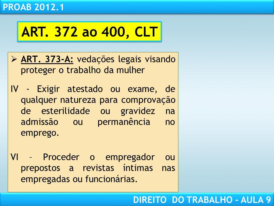 RESPONSABILIDADE CIVIL AULA 1 PROAB 2012.1 DIREITO DO TRABALHO – AULA 9 ART. 373-A: vedações legais visando proteger o trabalho da mulher IV - Exigir