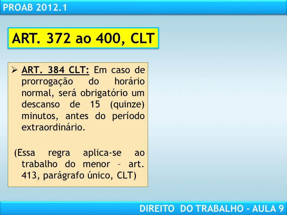 RESPONSABILIDADE CIVIL AULA 1 PROAB 2012.1 DIREITO DO TRABALHO – AULA 9 ART. 384 CLT: Em caso de prorrogação do horário normal, será obrigatório um de