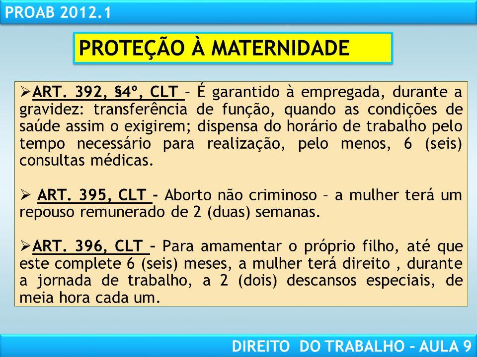 RESPONSABILIDADE CIVIL AULA 1 PROAB 2012.1 DIREITO DO TRABALHO – AULA 9 ART. 392, §4º, CLT – É garantido à empregada, durante a gravidez: transferênci