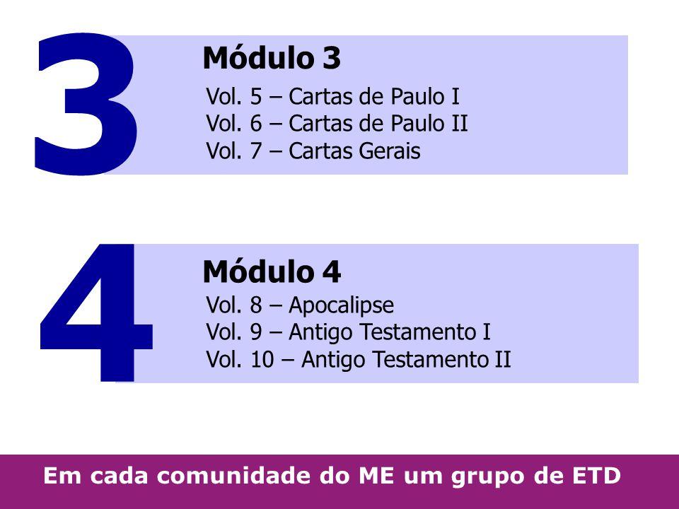 3 4 Módulo 3 Vol. 5 – Cartas de Paulo I Vol. 6 – Cartas de Paulo II Vol. 7 – Cartas Gerais Módulo 4 Vol. 8 – Apocalipse Vol. 9 – Antigo Testamento I V