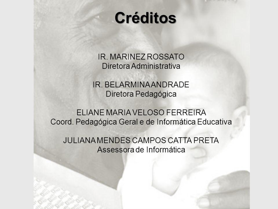 Créditos IR.MARINEZ ROSSATO Diretora Administrativa IR.