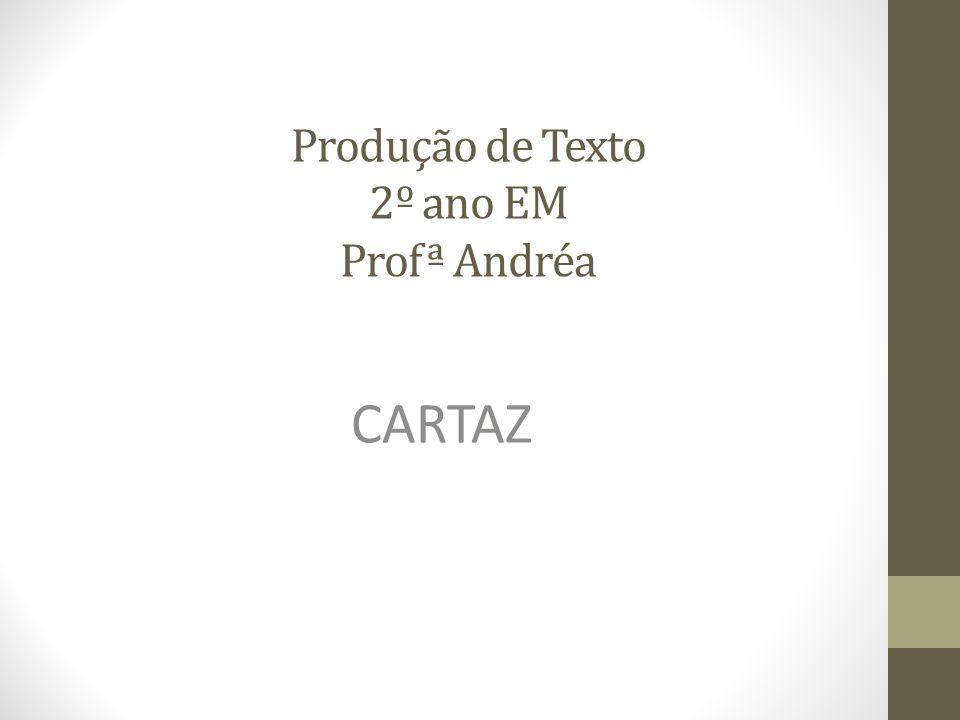 Produção de Texto 2º ano EM Profª Andréa CARTAZ