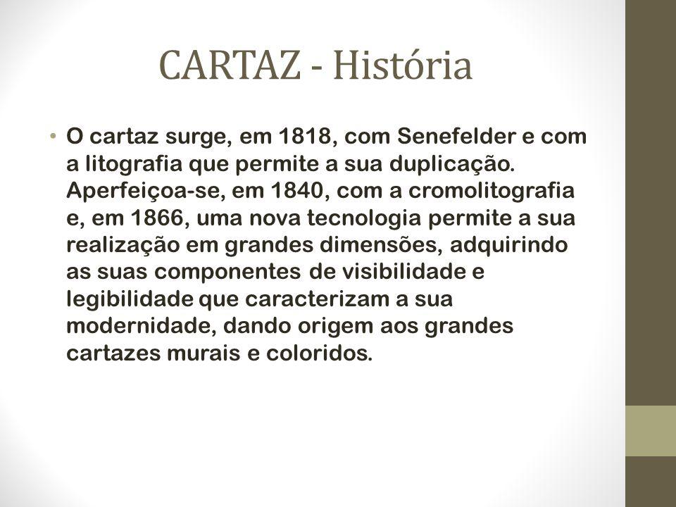 CARTAZ - História O cartaz surge, em 1818, com Senefelder e com a litografia que permite a sua duplicação. Aperfeiçoa-se, em 1840, com a cromolitograf