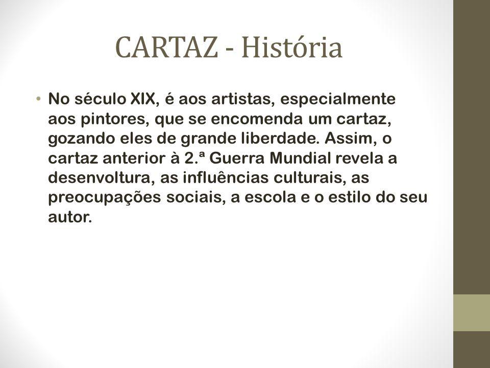 CARTAZ - História No século XIX, é aos artistas, especialmente aos pintores, que se encomenda um cartaz, gozando eles de grande liberdade. Assim, o ca