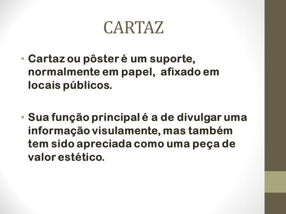 CARTAZ Cartaz ou pôster é um suporte, normalmente em papel, afixado em locais públicos. Sua função principal é a de divulgar uma informação visulament