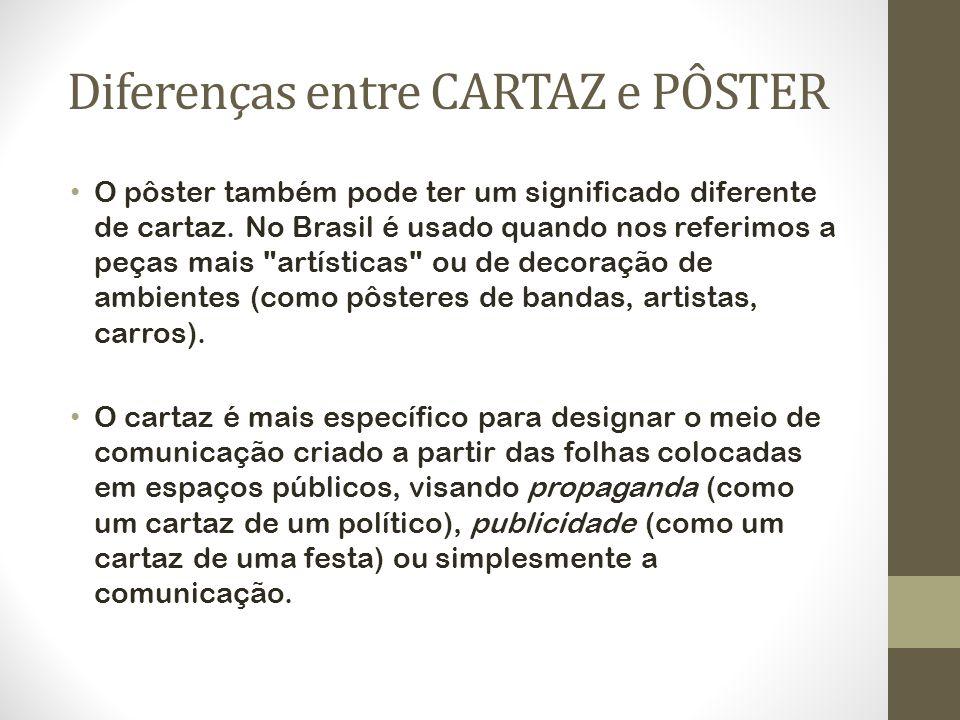 Diferenças entre CARTAZ e PÔSTER O pôster também pode ter um significado diferente de cartaz. No Brasil é usado quando nos referimos a peças mais