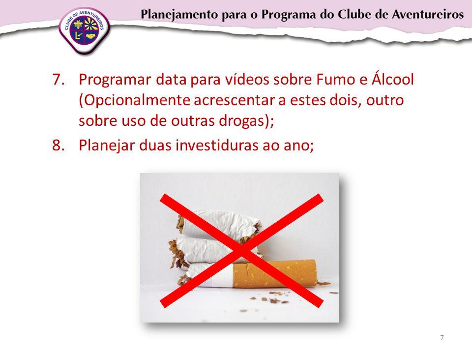 7.Programar data para vídeos sobre Fumo e Álcool (Opcionalmente acrescentar a estes dois, outro sobre uso de outras drogas); 8.Planejar duas investiduras ao ano; 7