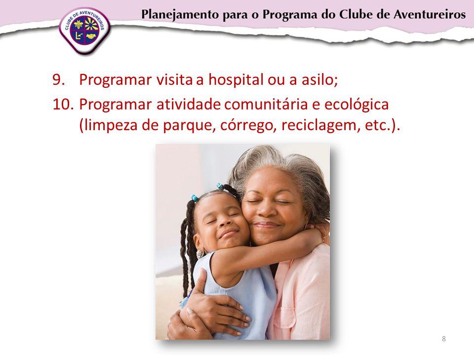 9.Programar visita a hospital ou a asilo; 10.Programar atividade comunitária e ecológica (limpeza de parque, córrego, reciclagem, etc.).