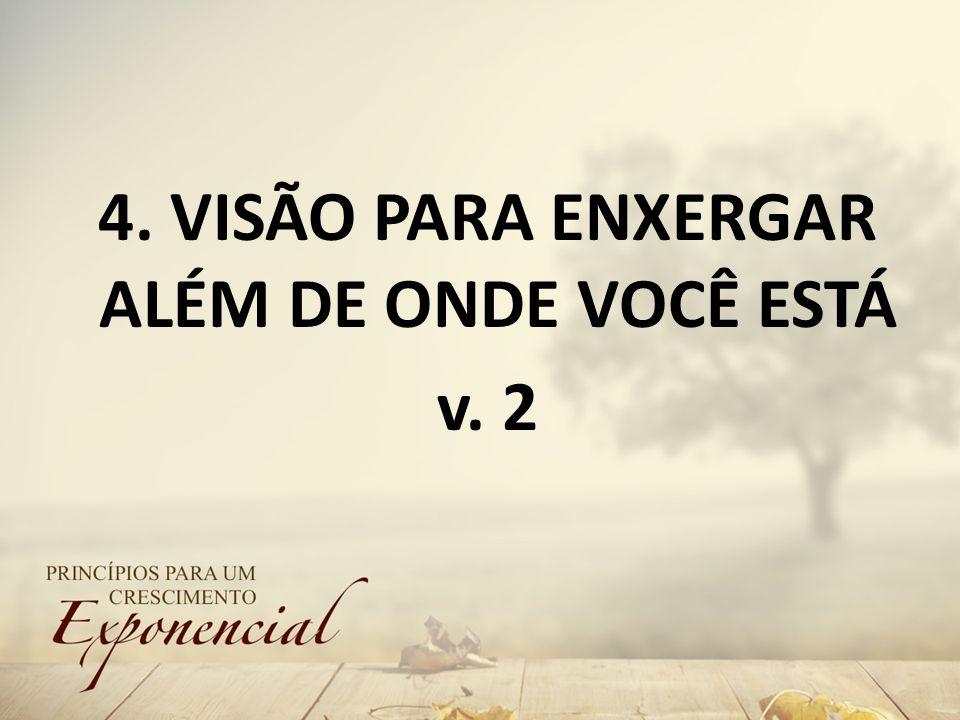 4. VISÃO PARA ENXERGAR ALÉM DE ONDE VOCÊ ESTÁ v. 2