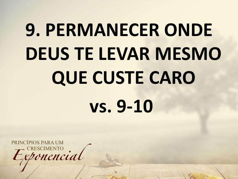 9. PERMANECER ONDE DEUS TE LEVAR MESMO QUE CUSTE CARO vs. 9-10