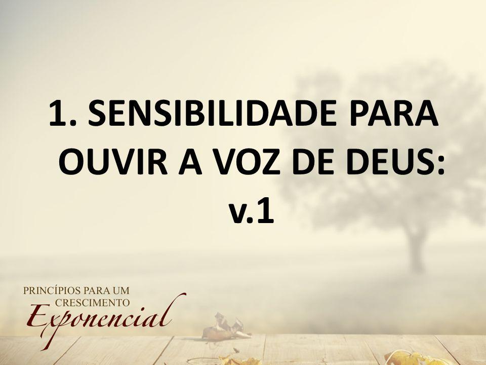 1. SENSIBILIDADE PARA OUVIR A VOZ DE DEUS: v.1