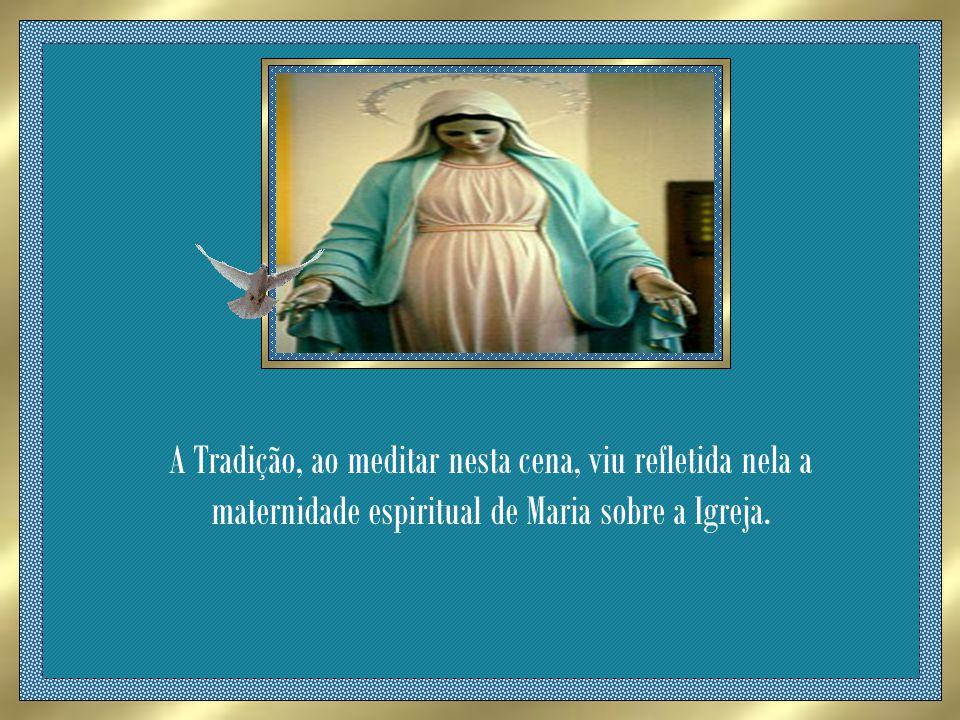 A Tradição, ao meditar nesta cena, viu refletida nela a maternidade espiritual de Maria sobre a Igreja.