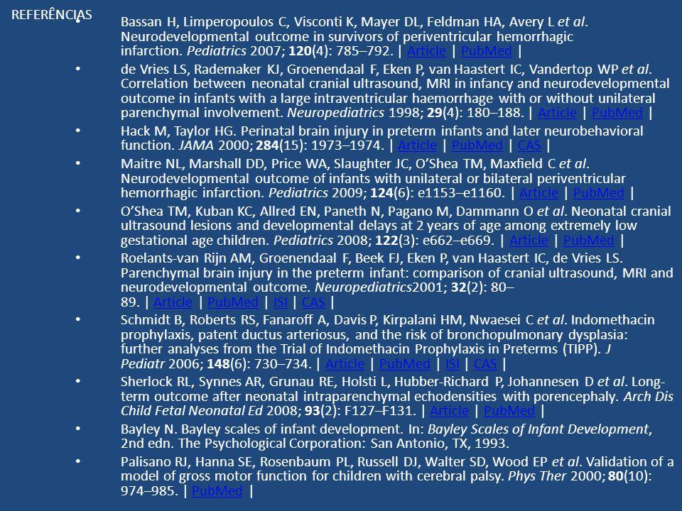 REFERÊNCIAS Bassan H, Limperopoulos C, Visconti K, Mayer DL, Feldman HA, Avery L et al. Neurodevelopmental outcome in survivors of periventricular hem