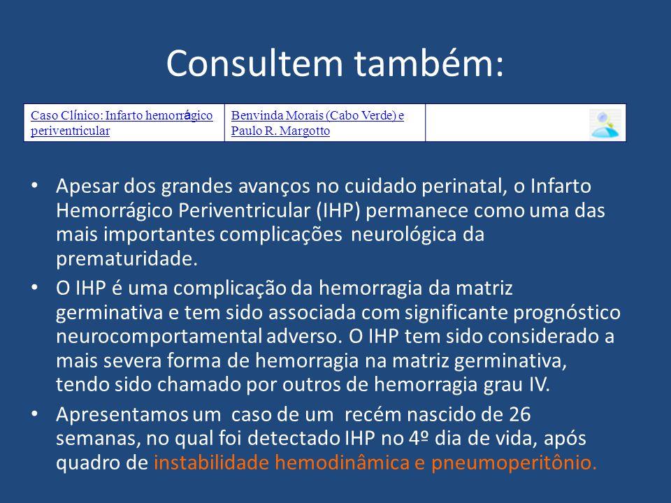 Consultem também: Apesar dos grandes avanços no cuidado perinatal, o Infarto Hemorrágico Periventricular (IHP) permanece como uma das mais importantes