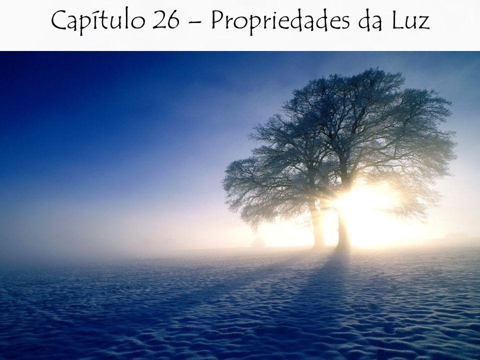 Capítulo 26 – Propriedades da Luz