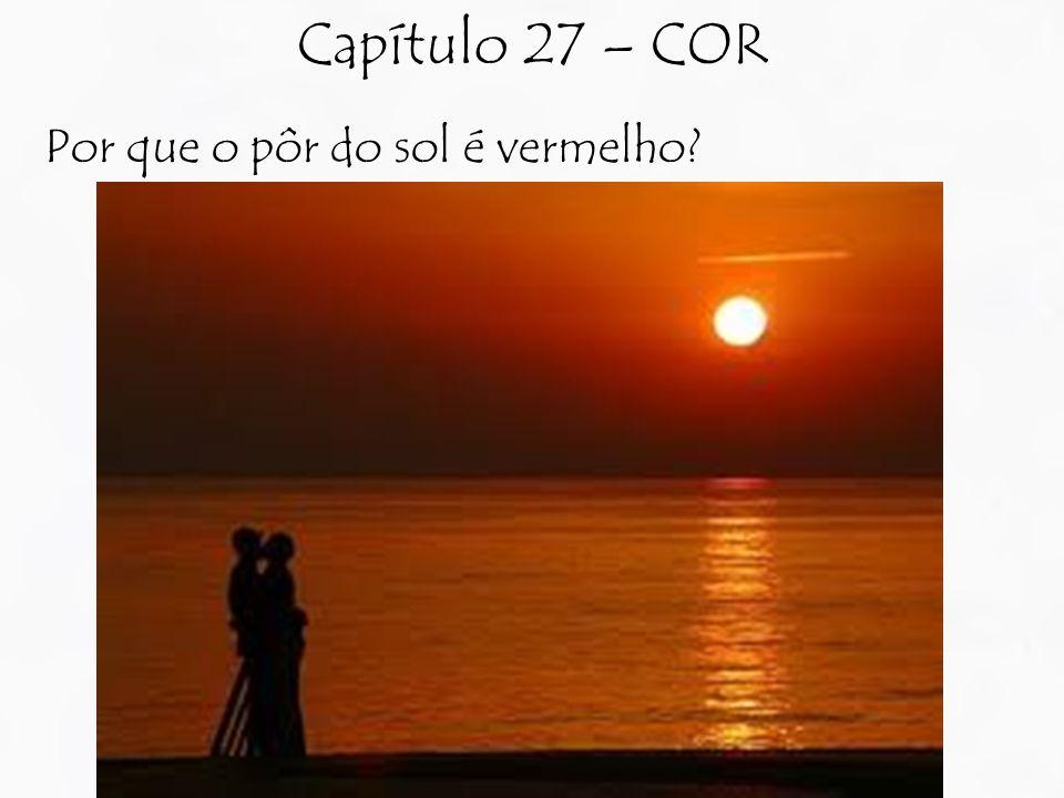 Por que o pôr do sol é vermelho Capítulo 27 – COR
