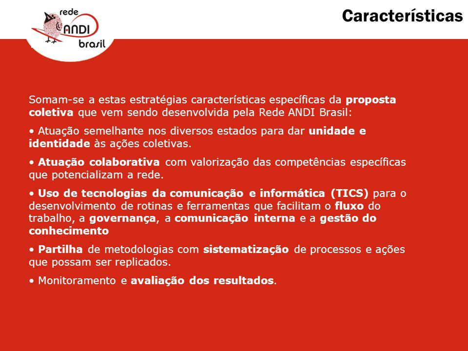 Características Somam-se a estas estratégias características específicas da proposta coletiva que vem sendo desenvolvida pela Rede ANDI Brasil: Atuaçã