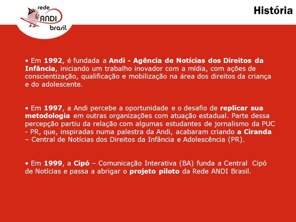 História Em 1992, é fundada a Andi - Agência de Notícias dos Direitos da Infância, iniciando um trabalho inovador com a mídia, com ações de conscienti
